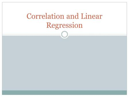 Correlation and Linear Regression. Evaluating Relations Between Interval Level Variables Up to now you have learned to evaluate differences between the.
