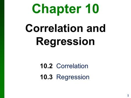 1 Chapter 10 Correlation and Regression 10.2 Correlation 10.3 Regression.