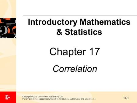 17-1 Copyright  2010 McGraw-Hill Australia Pty Ltd PowerPoint slides to accompany Croucher, Introductory Mathematics and Statistics, 5e Chapter 17 Correlation.