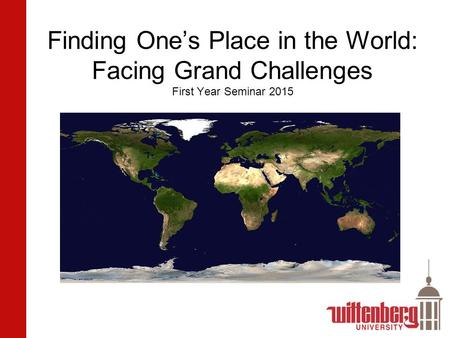 Finding One's Place in the World: Facing Grand Challenges First Year Seminar 2015.