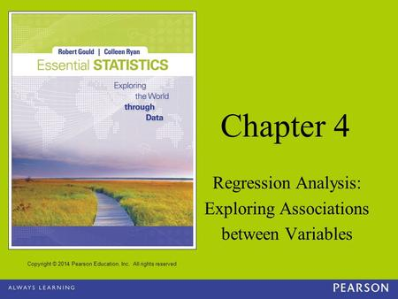Copyright © 2014 Pearson Education, Inc. All rights reserved Chapter 4 Regression Analysis: Exploring Associations between Variables.