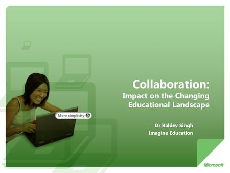 Collaboration: Impact on the Changing Educational Landscape Dr Baldev Singh Imagine Education.
