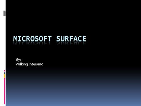 By: Wilking Interiano. History  Has been worked on since 2001.  Prototype was made in 2003  In 2007 it was finally revealed by Microsoft CEO Steve.