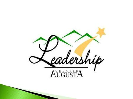  Leadership Greater Augusta (LGA) is a nine- month interactive, informative program designed to strengthen individuals for personal, organizational,