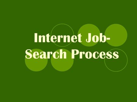 Internet Job- Search Process. Changes in the Search In the past, people were able to find jobs in the newspaper, now most are online. You need access.