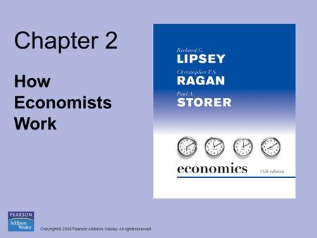 Copyright © 2008 Pearson Addison-Wesley. All rights reserved. Chapter 2 How Economists Work.