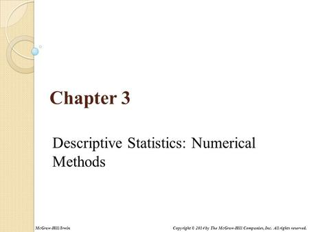 Chapter 3 Descriptive Statistics: Numerical Methods Copyright © 2014 by The McGraw-Hill Companies, Inc. All rights reserved.McGraw-Hill/Irwin.