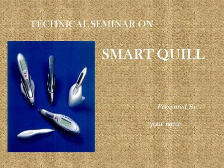 SMART QUILL TECHNICAL SEMINAR ON Presented By:- your name.