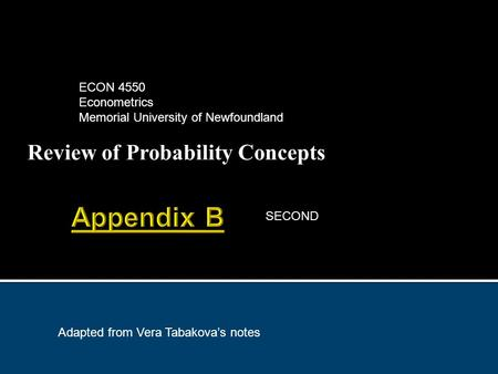 Review of Probability Concepts ECON 4550 Econometrics Memorial University of Newfoundland Adapted from Vera Tabakova's notes SECOND.