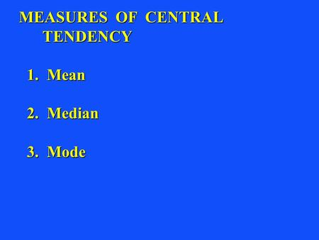 MEASURES OF CENTRAL TENDENCY TENDENCY 1. Mean 1. Mean 2. Median 2. Median 3. Mode 3. Mode.