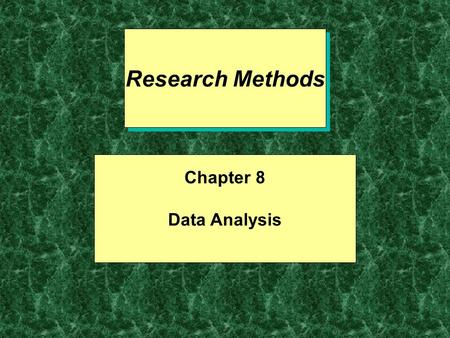 Research Methods Chapter 8 Data Analysis. Two Types of Statistics Descriptive –Allows you to describe relationships between variables Inferential –Allows.