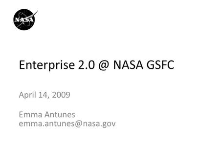 Enterprise NASA GSFC April 14, 2009 Emma Antunes