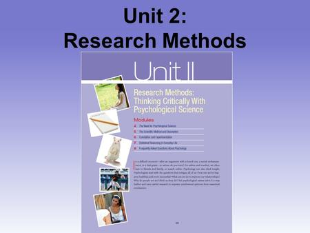 Unit 2: Research Methods. Unit 02 - Overview The Need for Psychological Science The Scientific Method and Description Correlation and Experimentation.