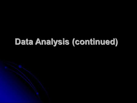 Data Analysis (continued). Analyzing the Results of Research Investigations Two basic ways of describing the results Two basic ways of describing the.