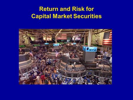 Return and Risk for Capital Market Securities. Rate of Return Concepts Dollar return Number of $ received over a period (one year, say) Sum of cash distributed.