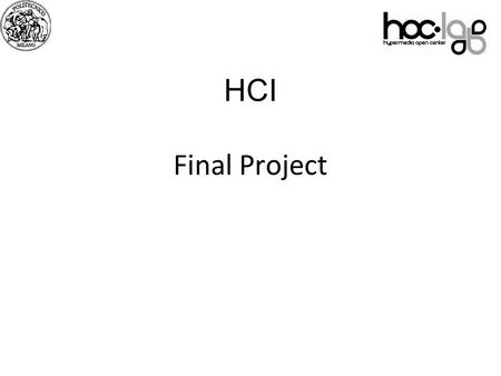 "07 HCI Final Project. Outline Recap of exam rules Definition of ""Final Project"" Domains Technologies Materials for exemplification and discussion What."