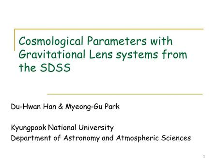 Cosmological Parameters with Gravitational Lens systems from the SDSS Du-Hwan Han & Myeong-Gu Park Kyungpook National University Department of Astronomy.