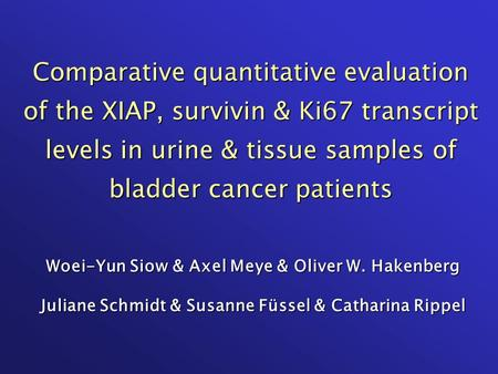 Comparative quantitative evaluation of the XIAP, survivin & Ki67 transcript levels in urine & tissue samples of bladder cancer patients Woei-Yun Siow &