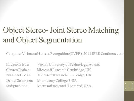 Object Stereo- Joint Stereo Matching and Object Segmentation Computer Vision and Pattern Recognition (CVPR), 2011 IEEE Conference on Michael Bleyer Vienna.