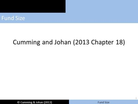 © Cumming & Johan (2013) Fund Size Cumming and Johan (2013 Chapter 18) 1.