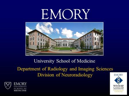 Department of Radiology and Imaging Sciences Division of Neuroradiology University School of Medicine.