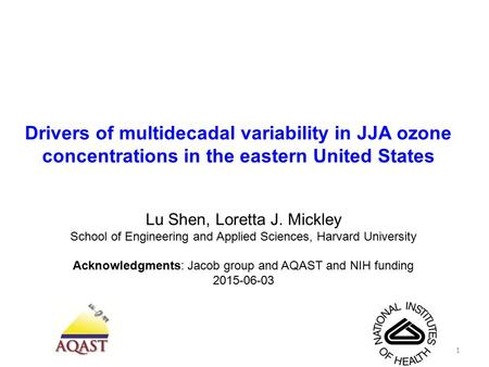 Drivers of multidecadal variability in JJA ozone concentrations in the eastern United States Lu Shen, Loretta J. Mickley School of Engineering and Applied.