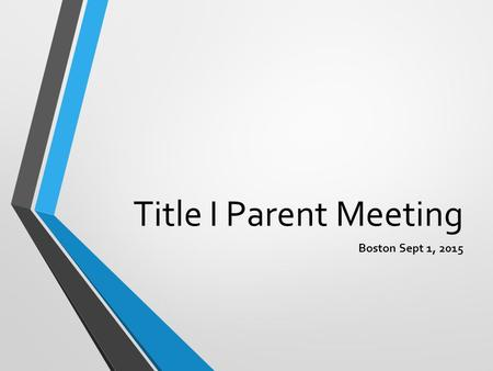 Title I Parent Meeting Boston Sept 1, 2015. Agenda 8:15-8:20 Welcome Sign in 8:20-8:25 Ice Breaker 8:25-8:40 Pilot School Innovation Zone 8:40-8:50Title.