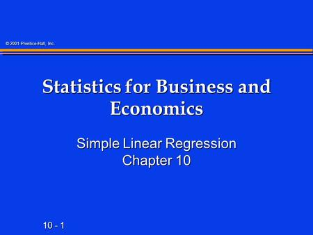 10 - 1 © 2001 Prentice-Hall, Inc. Statistics for Business and Economics Simple Linear Regression Chapter 10.