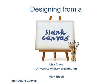 Designing from a Lisa Ames University of Mary Washington Mark Blosil Instructure Canvas.