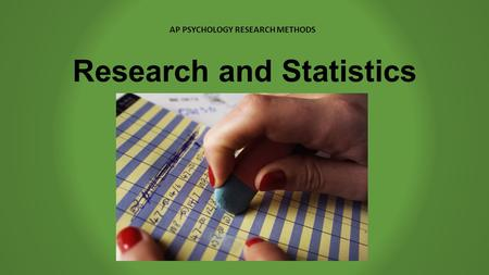 Research and Statistics AP PSYCHOLOGY RESEARCH METHODS.