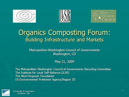 1 Organics Composting Forum: Building Infrastructure and Markets Metropolitan Washington Council of Governments Washington, CD May 21, 2009 The Metropolitan.