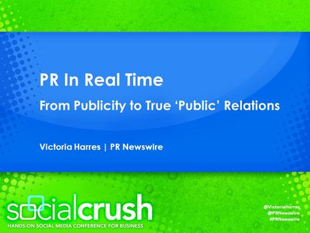#PRNewswire PR In Real Time From Publicity to True 'Public' Relations Victoria Harres |