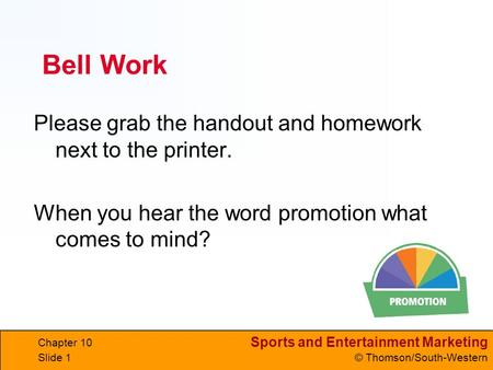 Sports and Entertainment Marketing © Thomson/South-Western Chapter 10 Slide 1 Bell Work Please grab the handout and homework next to the printer. When.