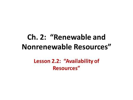 "Ch. 2: ""Renewable and Nonrenewable Resources"" Lesson 2.2: ""Availability of Resources"""
