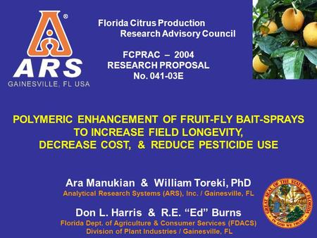 Florida Citrus Production Research Advisory Council FCPRAC – 2004 RESEARCH PROPOSAL No. 041-03E POLYMERIC ENHANCEMENT OF FRUIT-FLY BAIT-SPRAYS TO INCREASE.