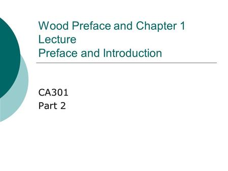 Wood Preface and Chapter 1 Lecture Preface and Introduction CA301 Part 2.