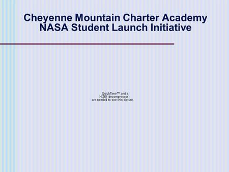 Cheyenne Mountain Charter Academy NASA Student Launch Initiative.