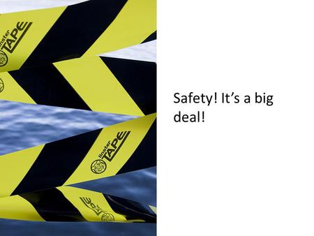 Safety! It's a big deal!. O.S.H.A 110 fatalities since October 1 st, 2011.