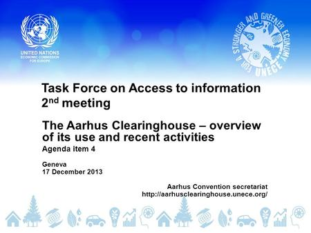 Task Force on Access to information 2 nd meeting The Aarhus Clearinghouse – overview of its use and recent activities Agenda item 4 Geneva 17 December.