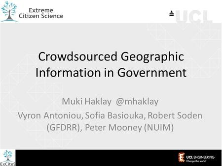 Crowdsourced Geographic Information in Government Muki Vyron Antoniou, Sofia Basiouka, Robert Soden (GFDRR), Peter Mooney (NUIM)