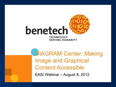 DIAGRAM Center: Making Image and Graphical Content Accessible EASI Webinar – August 8, 2012.