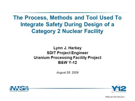 PRES-ET-801768-A011 Lynn J. Harkey SDIT Project Engineer Uranium Processing Facility Project B&W Y-12 August 26, 2009 The Process, Methods and Tool Used.