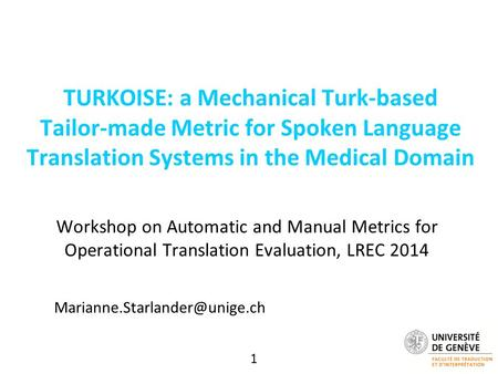 1 TURKOISE: a Mechanical Turk-based Tailor-made Metric for Spoken Language Translation Systems in the Medical Domain Workshop on Automatic and Manual Metrics.
