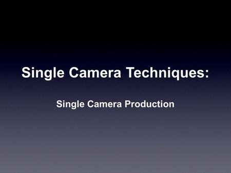 Single Camera Techniques: Single Camera <strong>Production</strong>.