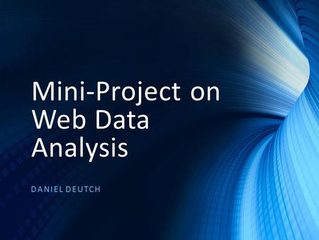 "Mini-Project on Web Data Analysis DANIEL DEUTCH. Data Management ""Data management is the development, execution and supervision of plans, policies, programs."