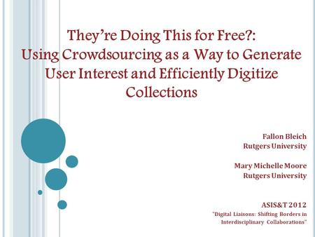 They're Doing This for Free?: Using Crowdsourcing as a Way to Generate User Interest and Efficiently Digitize Collections Fallon Bleich Rutgers University.