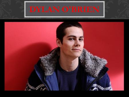 DYLAN O'BRIEN. Dylan O'Brayen- American actor and musician, best known for his role in the television series Stiles Stilinski cub. BRIEF INFORMATION.