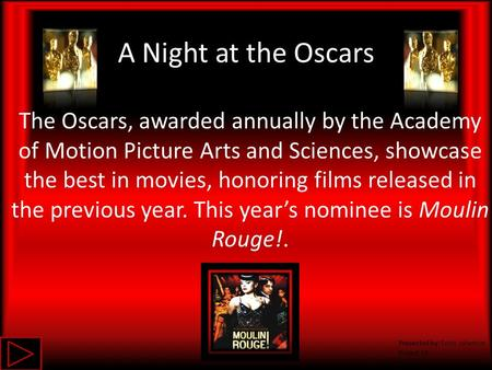 A Night at the Oscars Presented by: Emily Johanson Project 14 5/31/11 The Oscars, awarded annually by the Academy of Motion Picture Arts and Sciences,