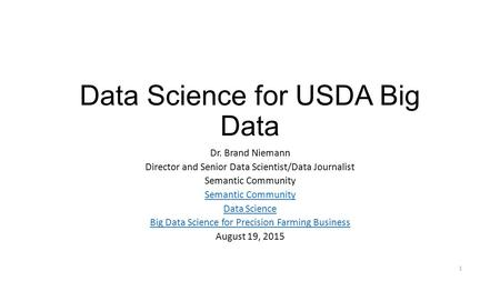 Data Science for USDA Big Data Dr. Brand Niemann Director and Senior Data Scientist/Data Journalist Semantic Community Data Science Big Data Science for.