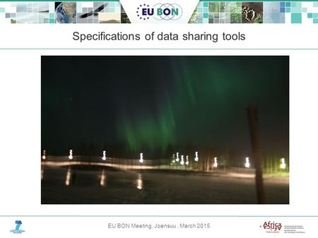 EU BON Meeting, Joensuu, March 2015 Specifications of data sharing tools.